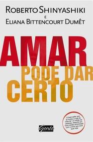 Livro Amar Pode Dar Certo Shinyashiki + Brinde