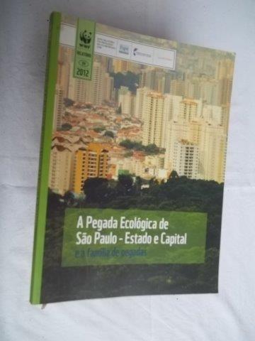 * A Pegada Ecológica De São Paulo - Estado E Capital - Livro