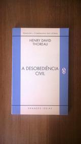 H.d.thoreau- A Desobediência Civil (s/ Anotação Ou Mancha)