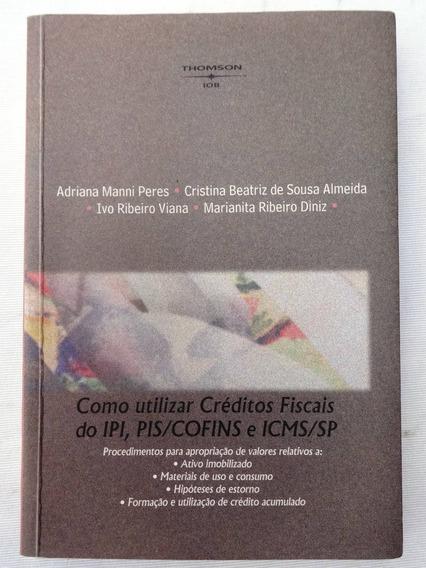 Livro: Utilizar Créditos Fiscais Do Ipi - Pis - Cofins 2005