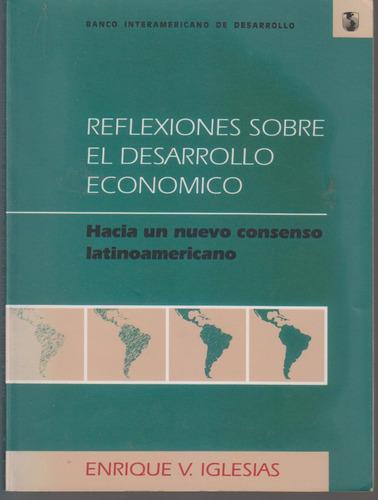 Reflexiones Sobre El Desarrollo Economico. Enrique Iglesias