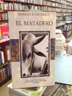 El Matadero. Esteban Echavarría. Editorial Norma.