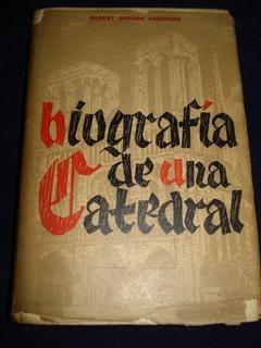 Biografía De Una Catedral - Robert Gordon Anderson