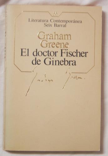 El Doctor Fischer De Ginebra / G. Greene (ed Seix Barral)