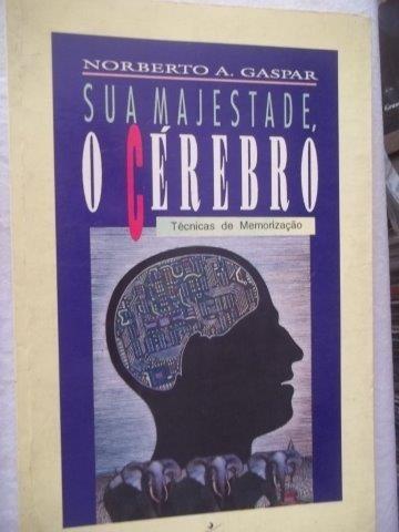 Livro - Norberto A. Gaspar - Sua Magestade O Cérebro