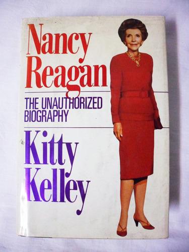 Nancy Reagan, The Unauthorized Biography / Kitty Kelley
