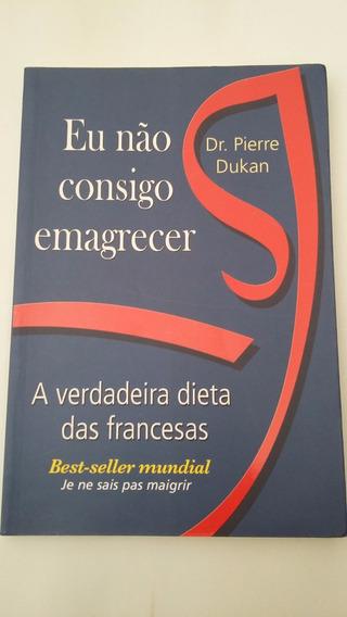 Eu Não Consigo Emagrecer Pierra Dukan (best-seller Mundial)