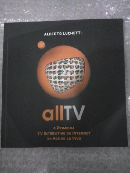 Alltv A Primeira Tv Interativa Da Internet 24 Horas Ao Vivo
