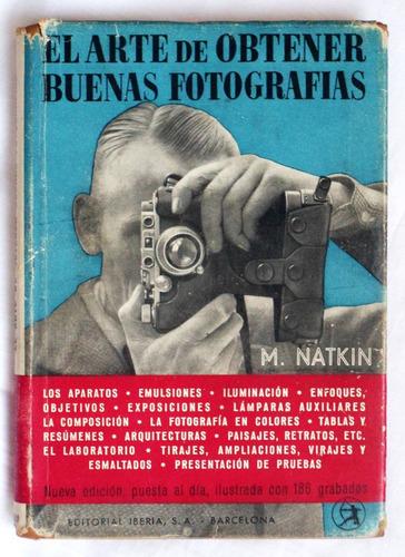 El Arte De Obtener Buenas Fotografias / M. Natkin