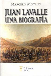 Juan Lavalle, Una Briografía. Marcelo Moyano