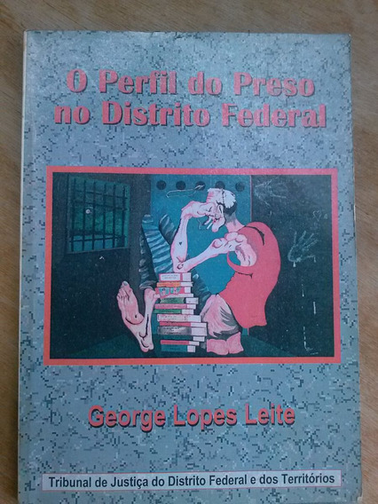 Livro De 1998 - O Perfil Do Preso No Distrito Federal - Geor