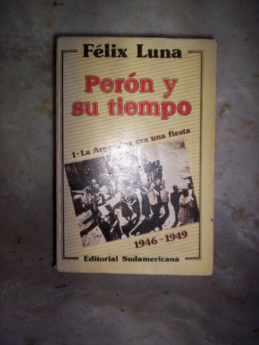 Felix Luna Peron Y Su Tiempo -  Volumen 1  -  1946/1949 -