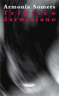Tríptico Darwiniano, Armonía Somers, Ed. Cuenco De Plata