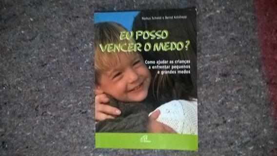 Livro Eu Posso Vencer O Medo? Como Ajudar Crianças...