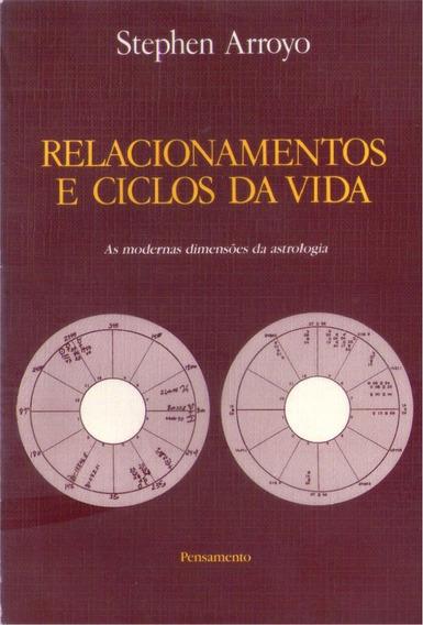 Relacionamentos E Ciclos Da Vida - Stephen Arroyo