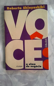 * Voce A Alma Do Negocio - Roberto Shinyashiki - Livro