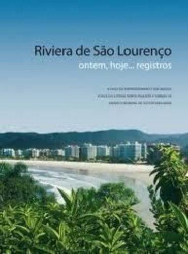 Riviera De São Lourenço: Ontem, Hoje... Sempre