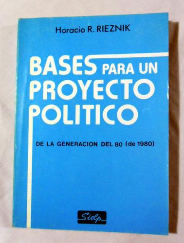 Bases Para Un Proyecto Político - Horacio Rieznik - 1986
