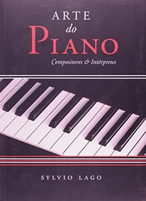Livro Arte Do Piano Compositores E Interpretes - Sylvio Lago