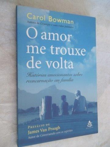 * Livro - Carol Bowman - O Amor Me Trouxe De Volta