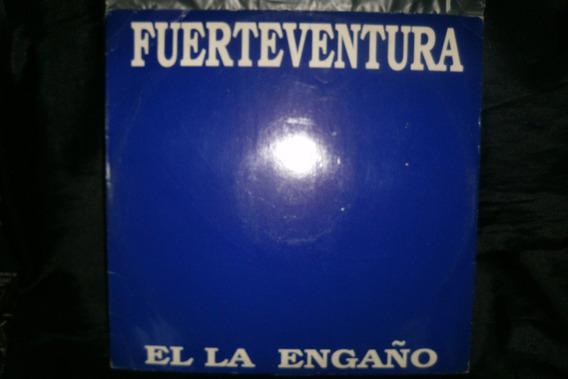 Fuerteventura El La Engaño Vinilo Maxi Single