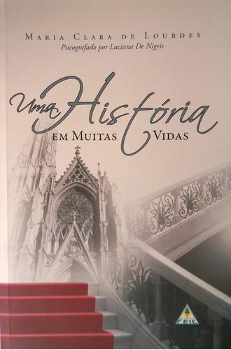 Livro Uma História Muitas Vidas Maria Clara De Lourdes Novo