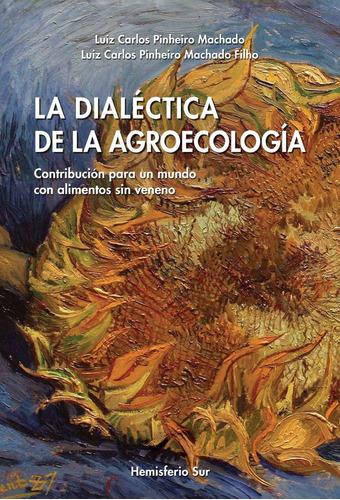 La Dialéctica De La Agroecología - Pinheiro Machado