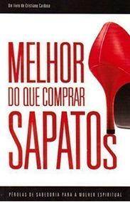 Livro Melhor Do Que Comprar Sapatos Cristiane Cardoso