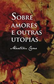 Livro Sobre Amores E Outras Utopias - Poesia