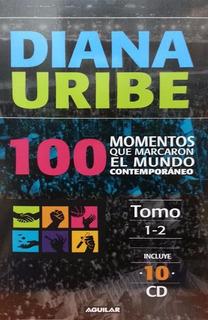 Cien Momentos Que Marcaron El Mundo / Diana Uribe