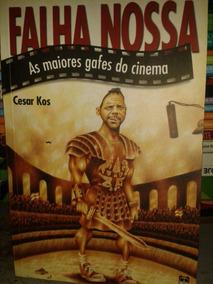 Falha Nossa- As Maiores Gafes Do Cinema-2004- 360 Páginas.