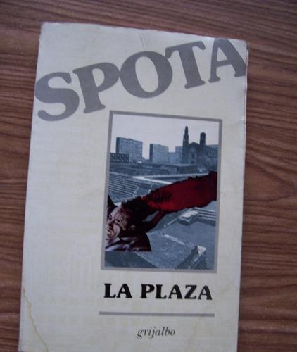 Imagen 1 de 1 de La Plaza-aut-luis Spota-ed-grijalbo-hm4