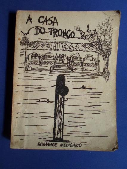 Livro - A Casa Do Tronco - Romance Mediúnico