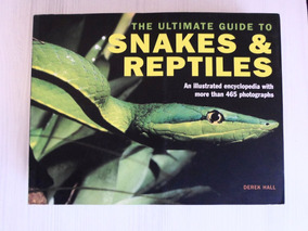 Livro The Ultimate Guide To Snakes And Reptiles - 465 Fotos