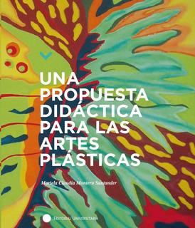 Libro Una Propuesta Didáctica Para Las Artes Plásticas