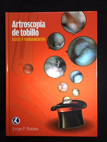 Artroscopia De Tobillo - Bases Y Fundamentos - Jorge Batista