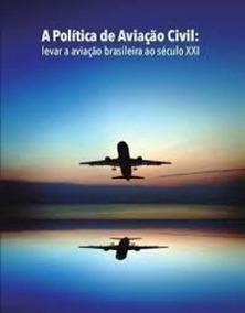 A Politica De Aviação Civil: Levar A Aviação Brasileira A...