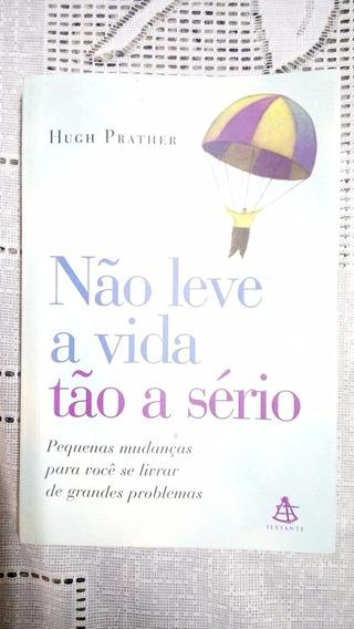 Livro Não Leve A Vida Tão A Sério - Hugh Prather