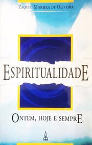 Espiritualidade Ontem, Hoje E Sempre