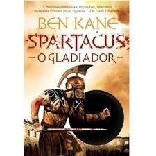 Livro-spartacus:o Gladiador-ben Kane-novo:a-agir