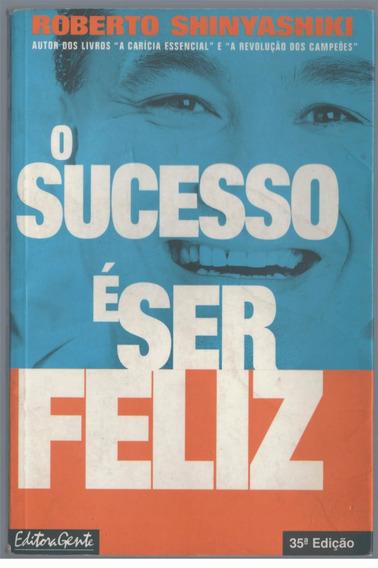 Livro O Sucesso É Ser Feliz Roberto Shinyashiki