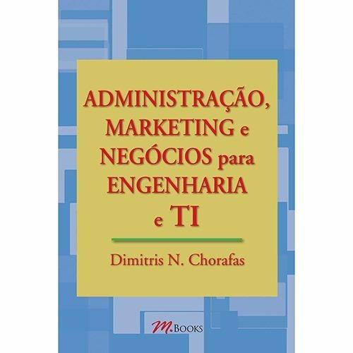 Administração, Marketing E Negócios Para Engenharia E Ti
