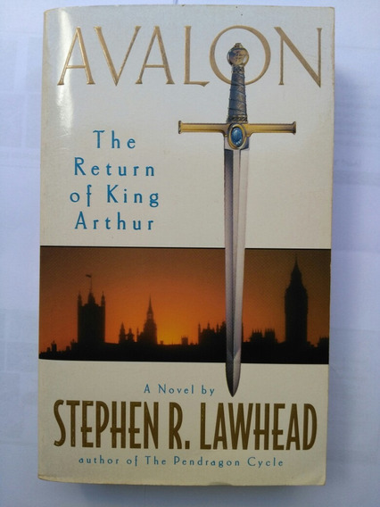 Avalon - The Return Of King Arthur - Stephen R. Lawhead