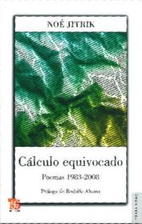 Cálculo Equivocado - Poemas 1983-2008, Noe Jitrik, Ed. Fce