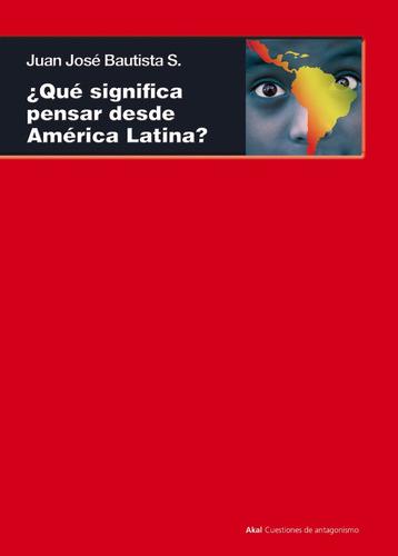 Que Significa Pensar Desde America Latina - Bautista - Akal