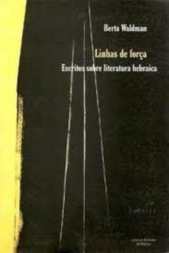 Linhas De Força: Escritos Sobre Literatura Hebraica (cole...