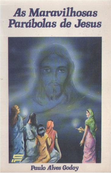As Maravilhosas Parábolas De Jesus - Paulo Alves Godoy