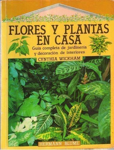 Flores Y Plantas En Casa - Guia Completa De Jardineria Y ...