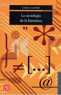 La Sociología De La Literatura, Gisèle Sapiro, Ed. Fce