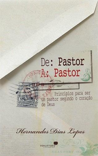 De Pastor A Pastor Livro Hernandes Dias Lopes
